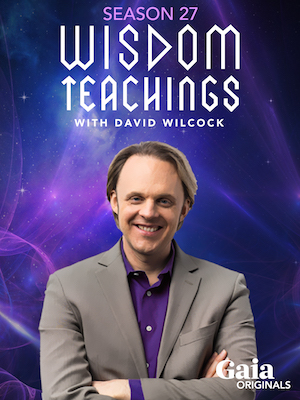 GAIA.com Season 27 of Wisdom Teachings w/David Wilcock