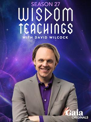 GAIA.com Season 27 of Wisdom Teachings w/David Wilcock
