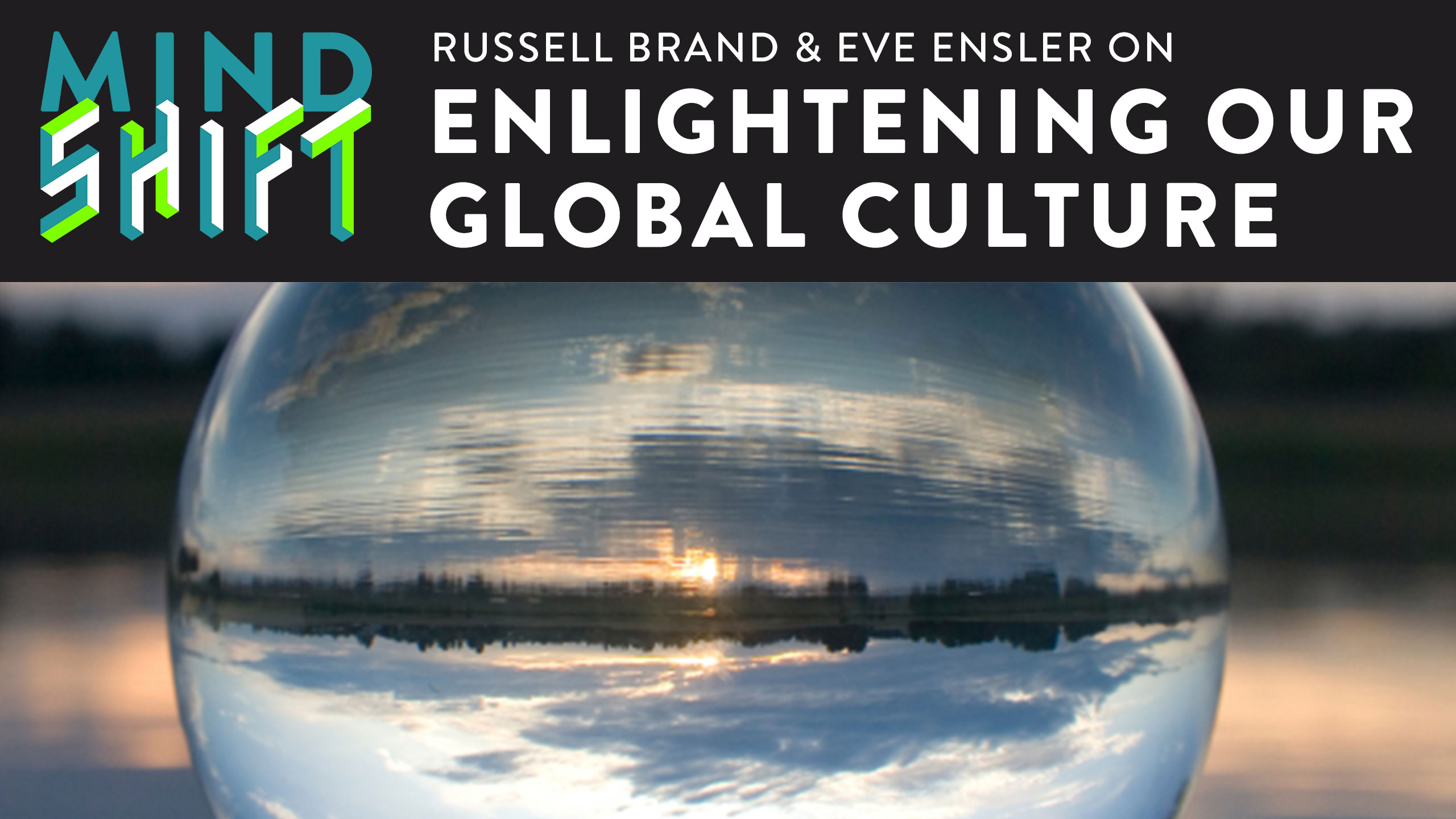 16:9 FREE EPISODE-Mind Shift-ft. Russel Brand & Eve Ensler-Enlightening Our Global Culture