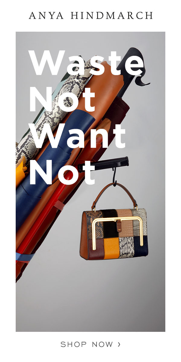 Anya Hindmarch Waste Not Want Not