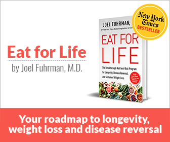 New Book! Dr. Fuhrman's newest release Eat for Life showcases all aspects of the Nutritarian Diet: how it works, why it works, and proof of its effect in action. Order NOW!