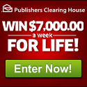 Publisher Clearing House x $7000 per week for life